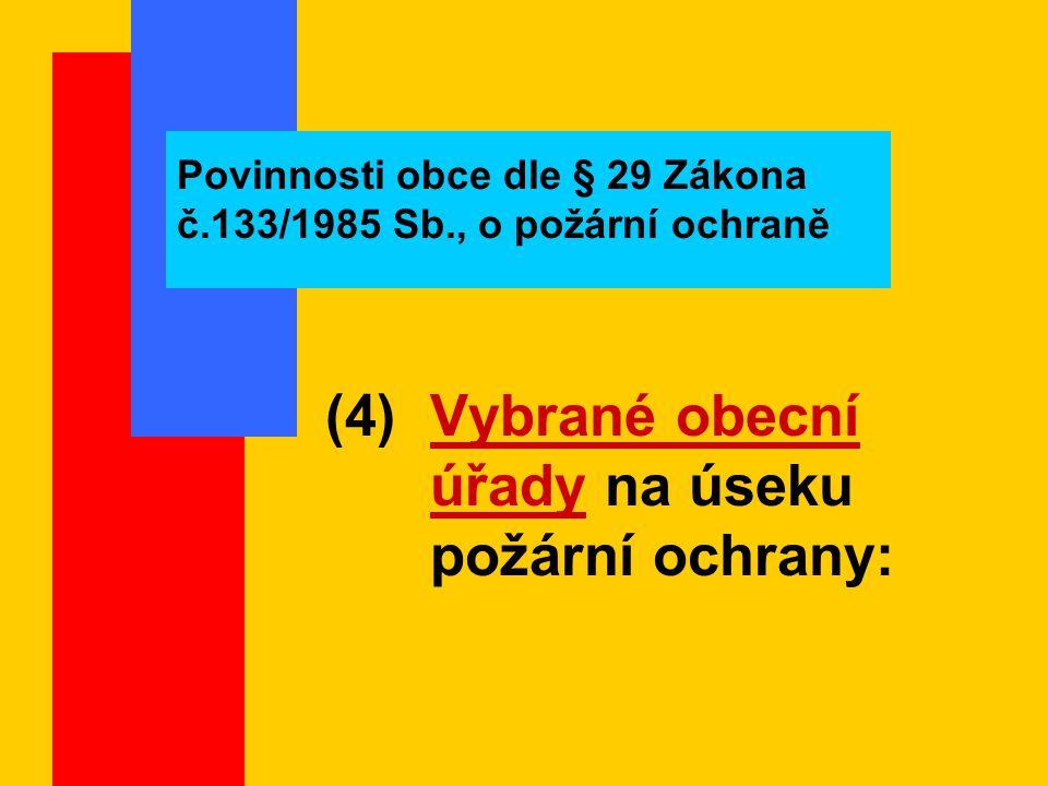 Povinnosti obce dle § 29 Zákona č.133/1985 Sb., o požární ochraně (4) Vybrané obecní úřady na úseku požární ochrany: