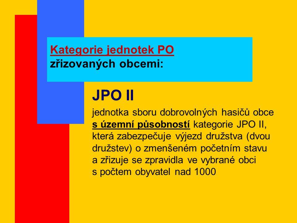 Kategorie jednotek PO zřizovaných obcemi: JPO II jednotka sboru dobrovolných hasičů obce s územní působností kategorie JPO II, která zabezpečuje výjezd družstva (dvou družstev) o zmenšeném početním stavu a zřizuje se zpravidla ve vybrané obci s počtem obyvatel nad 1000