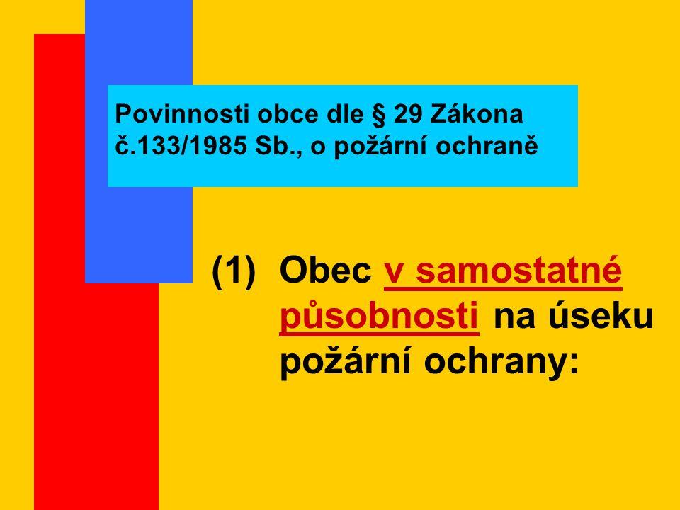 Povinnosti obce dle § 29 Zákona č.133/1985 Sb., o požární ochraně (1) Obec v samostatné působnosti na úseku požární ochrany: