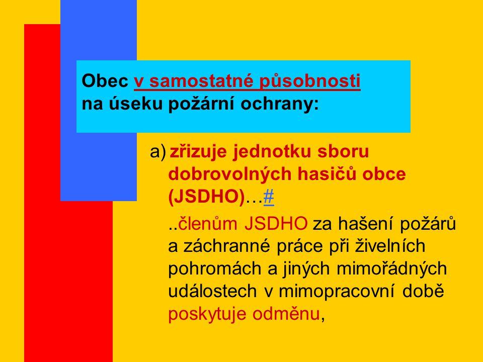 Obec v samostatné působnosti na úseku požární ochrany: b) udržuje akceschopnost JSDHO c) zabezpečuje odbornou přípravu členů JSDHO, d) zabezpečuje materiální a finanční potřeby JSDHO a požární ochrany,