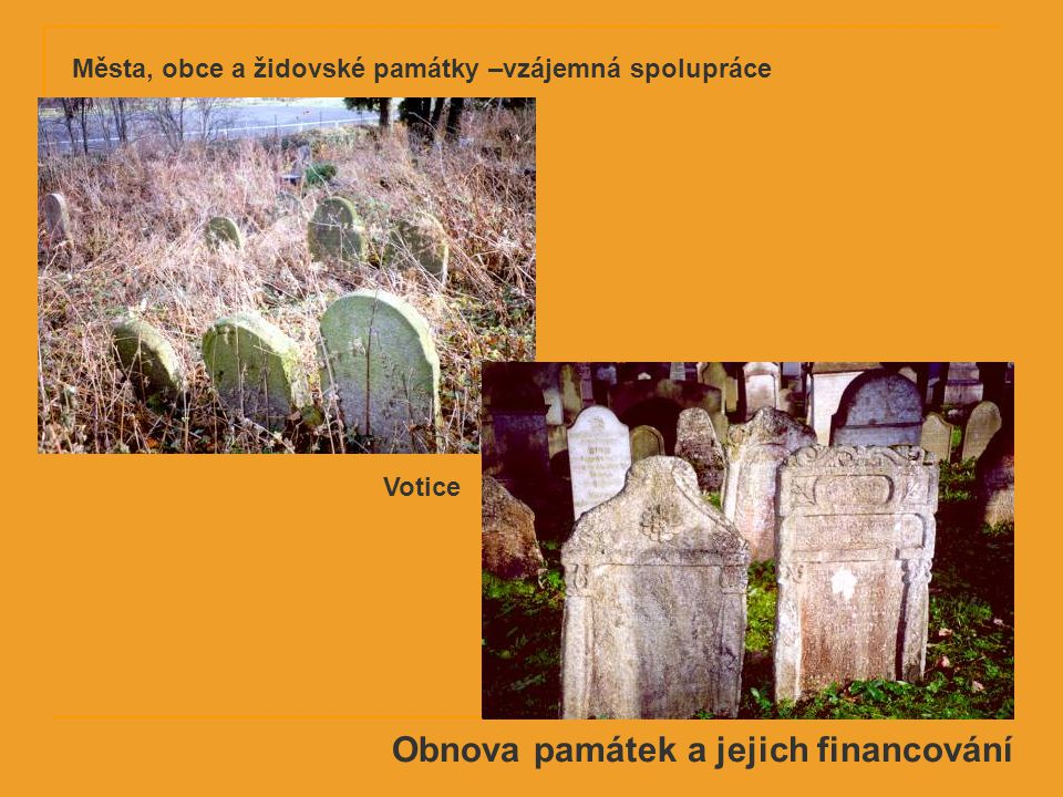Obnova památek a jejich financování Votice Města, obce a židovské památky –vzájemná spolupráce