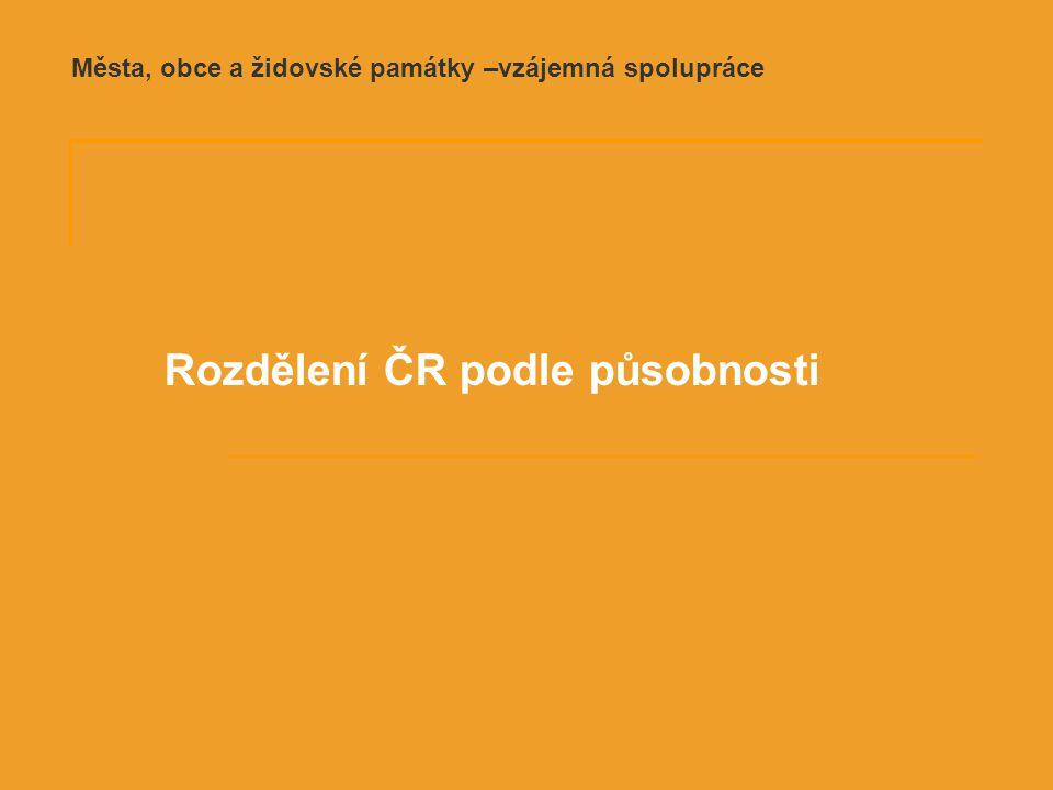 Rozdělení ČR podle působnosti Města, obce a židovské památky –vzájemná spolupráce