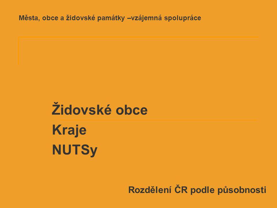 Rozdělení ČR podle působnosti Židovské obce Kraje NUTSy Města, obce a židovské památky –vzájemná spolupráce