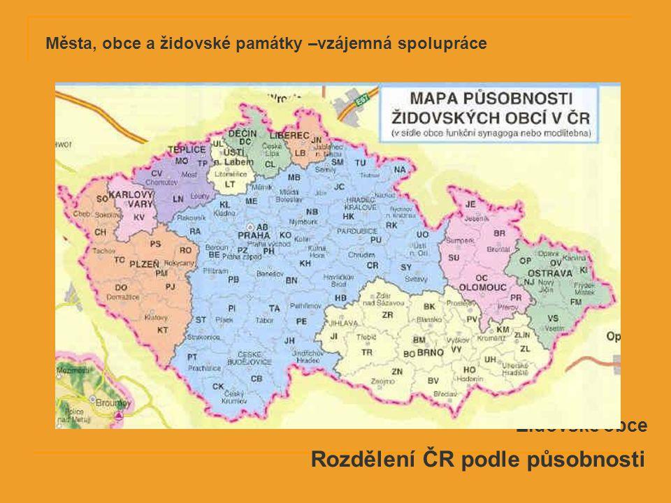 Rozdělení ČR podle působnosti Židovské obce Města, obce a židovské památky –vzájemná spolupráce
