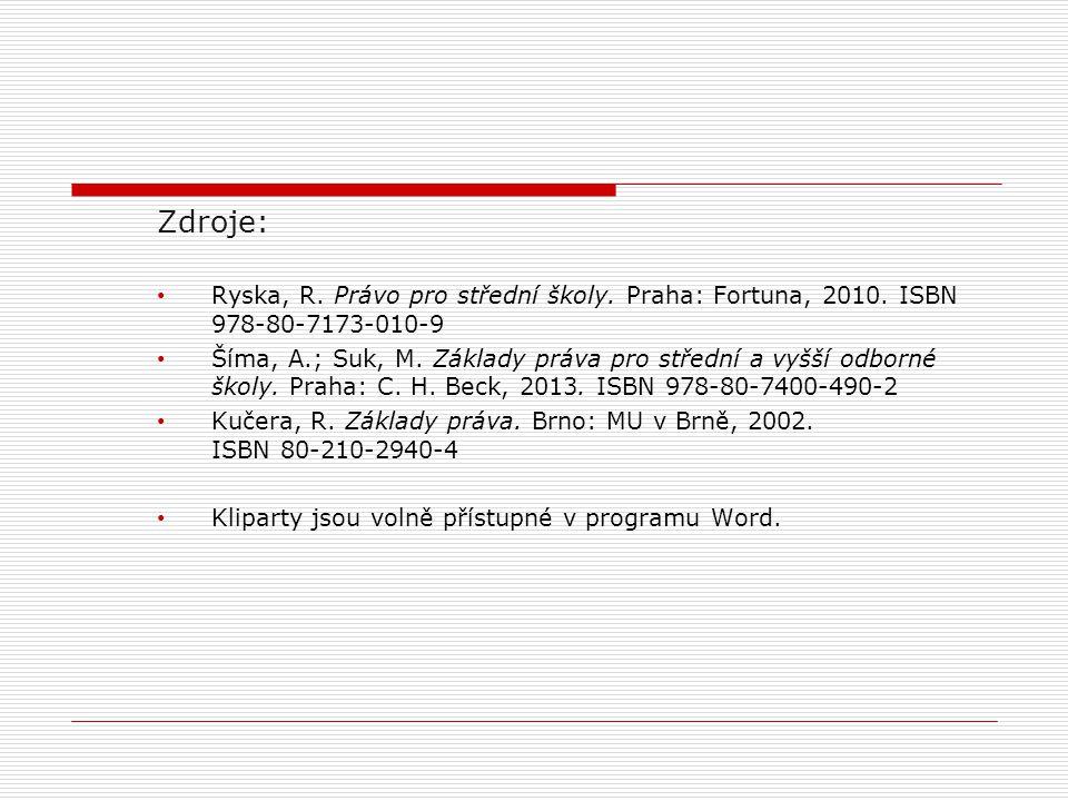 Zdroje: Ryska, R. Právo pro střední školy. Praha: Fortuna, 2010. ISBN 978-80-7173-010-9 Šíma, A.; Suk, M. Základy práva pro střední a vyšší odborné šk