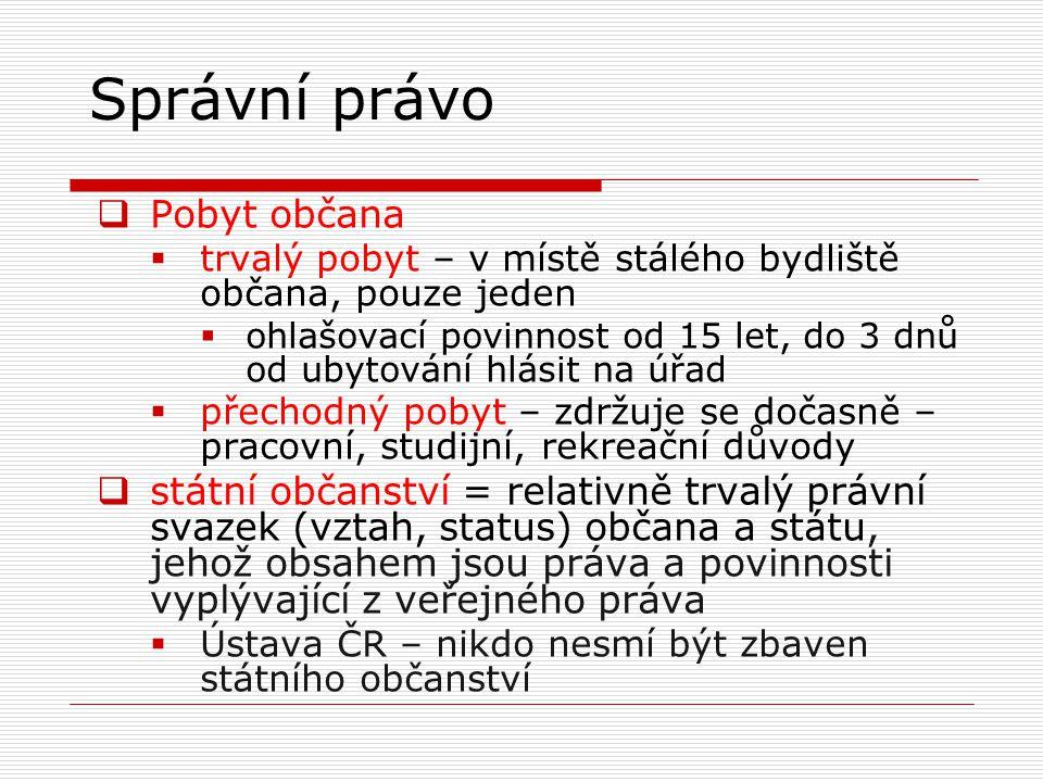 Správní právo  občanství ČR – nabývá se narozením, osvojením, určením otcovství, nalezením na území republiky, prohlášením a udělením  pozbývání státního občanství – prohlášením (prohlášením před zastupitelským úřadem ČR), nabytím cizího státního občanství (s výjimkou případů, kdy k nabytí cizího občanství dojde v souvislosti s uzavřením manželství nebo narozením dítěte)