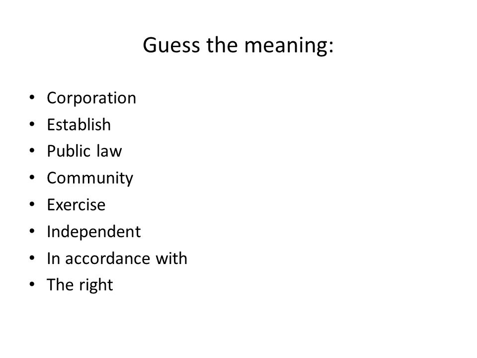 Guess the meaning: Corporation Establish Public law Community Exercise Independent In accordance with The right