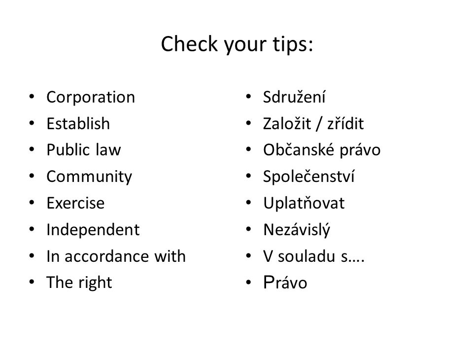 Check your tips: Corporation Establish Public law Community Exercise Independent In accordance with The right Sdružení Založit / zřídit Občanské právo Společenství Uplatňovat Nezávislý V souladu s….