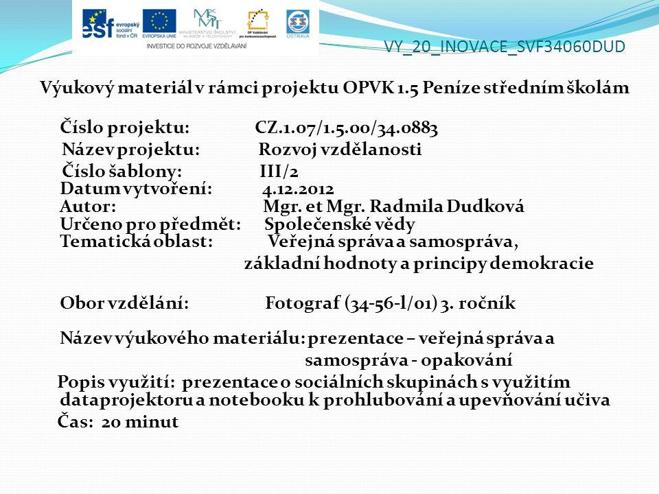 VY_20_INOVACE_SVF34060DUD Výukový materiál v rámci projektu OPVK 1.5 Peníze středním školám Číslo projektu: CZ.1.07/1.5.00/34.0883 Název projektu: Rozvoj vzdělanosti Číslo šablony: III/2 Datum vytvoření: 4.12.2012 Autor: Mgr.