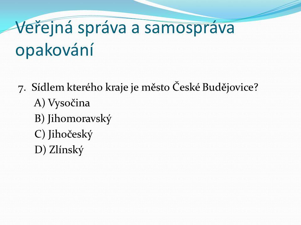 Veřejná správa a samospráva opakování 7. Sídlem kterého kraje je město České Budějovice.