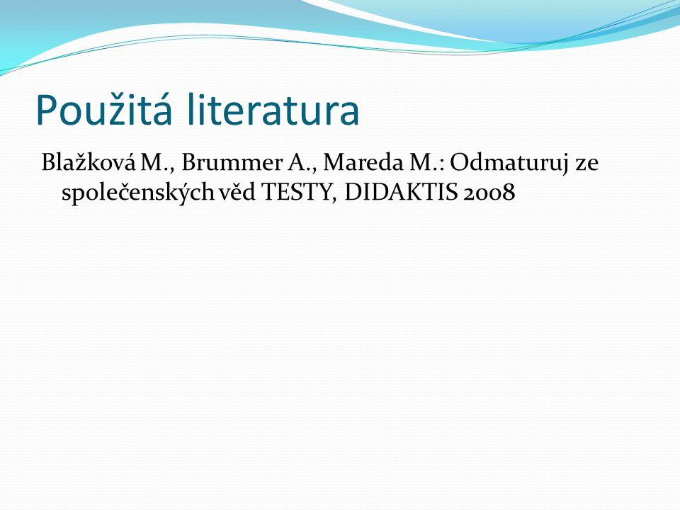 Použitá literatura Blažková M., Brummer A., Mareda M.: Odmaturuj ze společenských věd TESTY, DIDAKTIS 2008