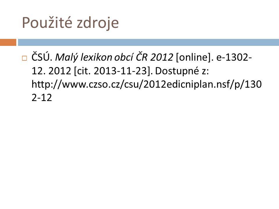 Použité zdroje  ČSÚ. Malý lexikon obcí ČR 2012 [online].