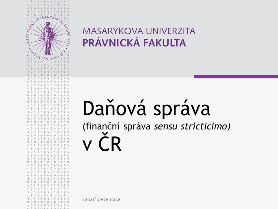 Daňová správa (finanční správa sensu stricticimo) v ČR Zápatí prezentace