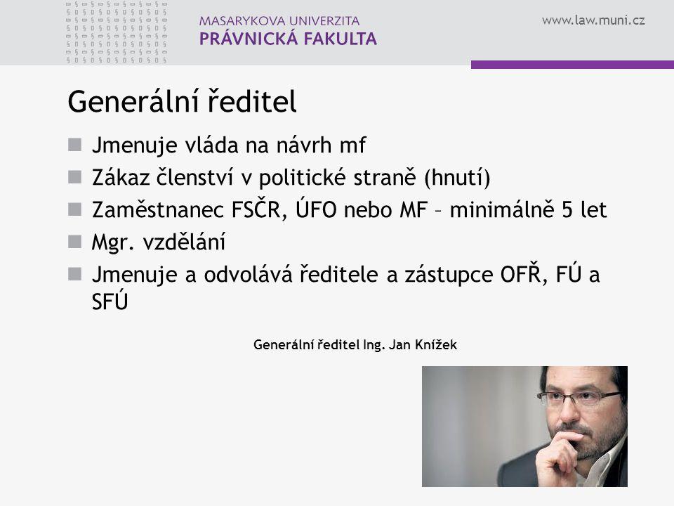 www.law.muni.cz Generální ředitel Jmenuje vláda na návrh mf Zákaz členství v politické straně (hnutí) Zaměstnanec FSČR, ÚFO nebo MF – minimálně 5 let Mgr.