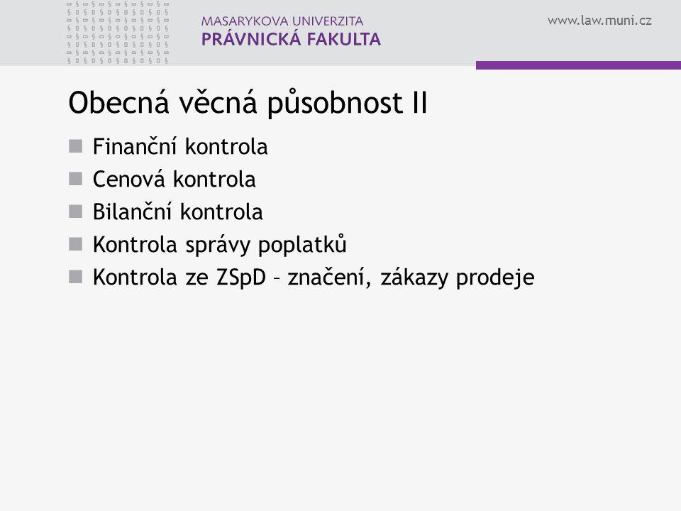 www.law.muni.cz Obecná věcná působnost II Finanční kontrola Cenová kontrola Bilanční kontrola Kontrola správy poplatků Kontrola ze ZSpD – značení, zákazy prodeje
