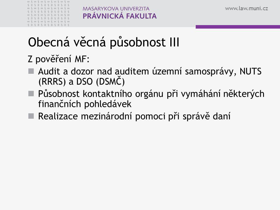 www.law.muni.cz Obecná věcná působnost III Z pověření MF: Audit a dozor nad auditem územní samosprávy, NUTS (RRRS) a DSO (DSMČ) Působnost kontaktního orgánu při vymáhání některých finančních pohledávek Realizace mezinárodní pomoci při správě daní