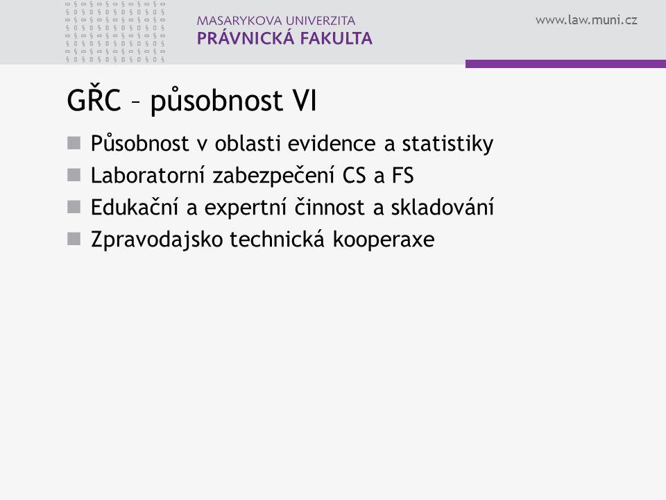 www.law.muni.cz GŘC – působnost VI Působnost v oblasti evidence a statistiky Laboratorní zabezpečení CS a FS Edukační a expertní činnost a skladování Zpravodajsko technická kooperaxe