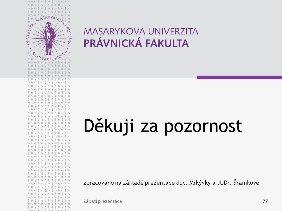 Zápatí prezentace77 Děkuji za pozornost zpracováno na základě prezentace doc.