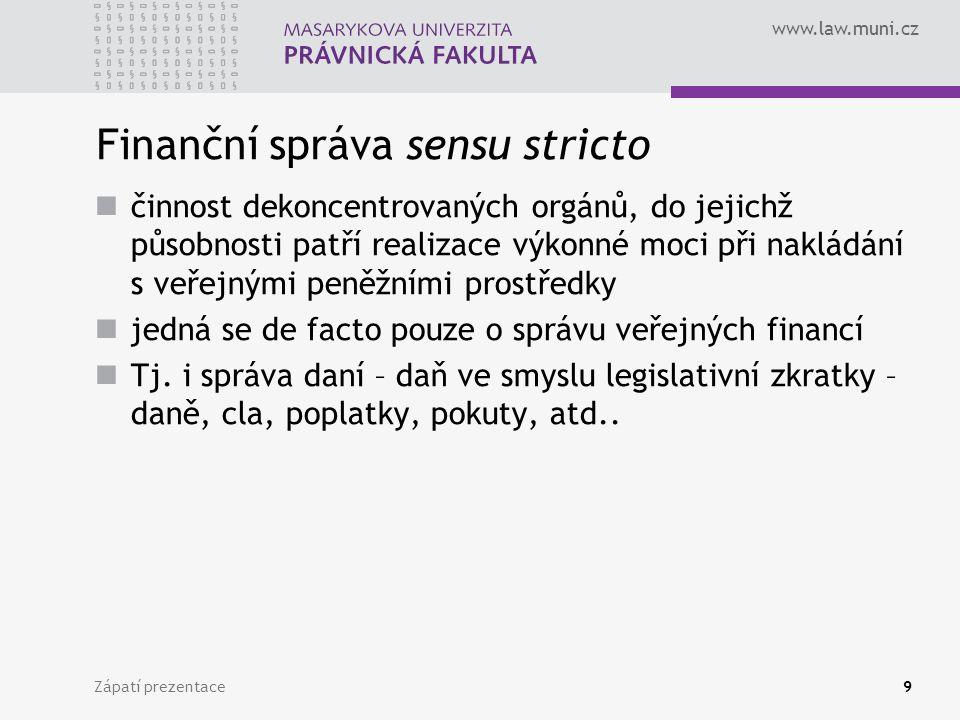 www.law.muni.cz Finanční správa sensu stricto činnost dekoncentrovaných orgánů, do jejichž působnosti patří realizace výkonné moci při nakládání s veřejnými peněžními prostředky jedná se de facto pouze o správu veřejných financí Tj.