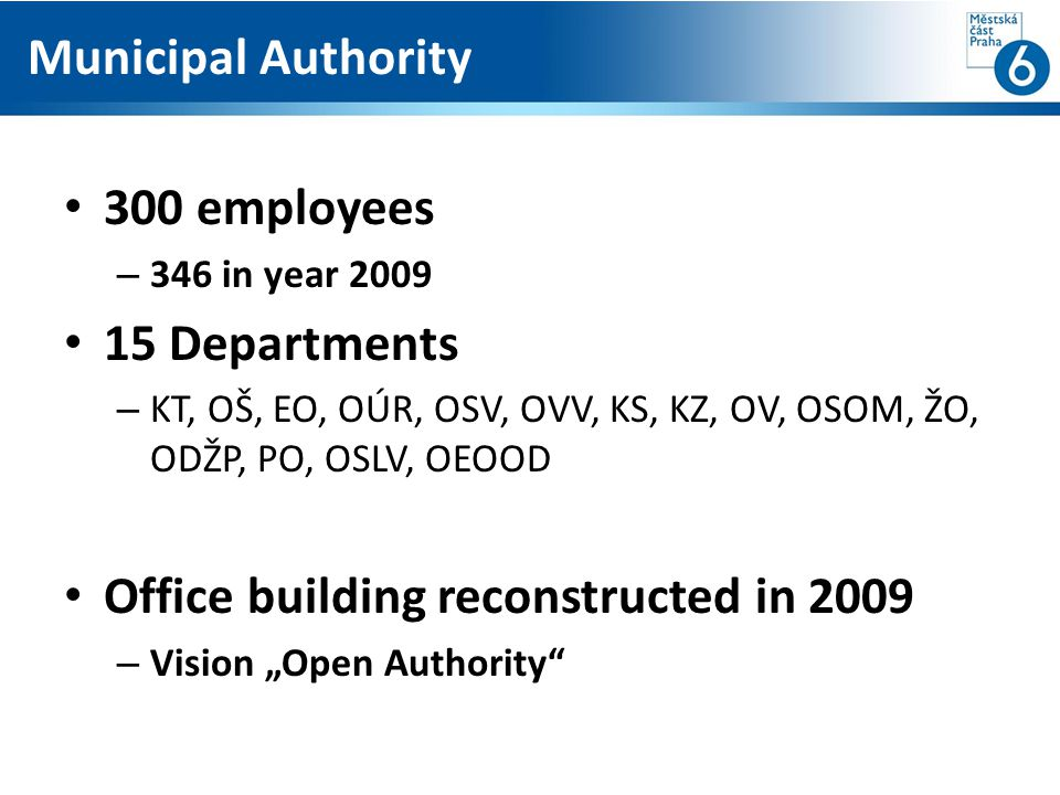 300 employees – 346 in year 2009 15 Departments – KT, OŠ, EO, OÚR, OSV, OVV, KS, KZ, OV, OSOM, ŽO, ODŽP, PO, OSLV, OEOOD Office building reconstructed