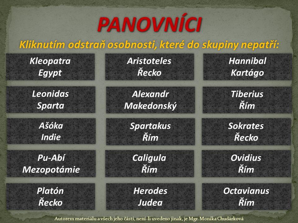 PANOVNÍCI Kliknutím odstraň osobnosti, které do skupiny nepatří:PANOVNÍCI Kleopatra Egypt Kleopatra Egypt Aristoteles Řecko Aristoteles Řecko Hannibal