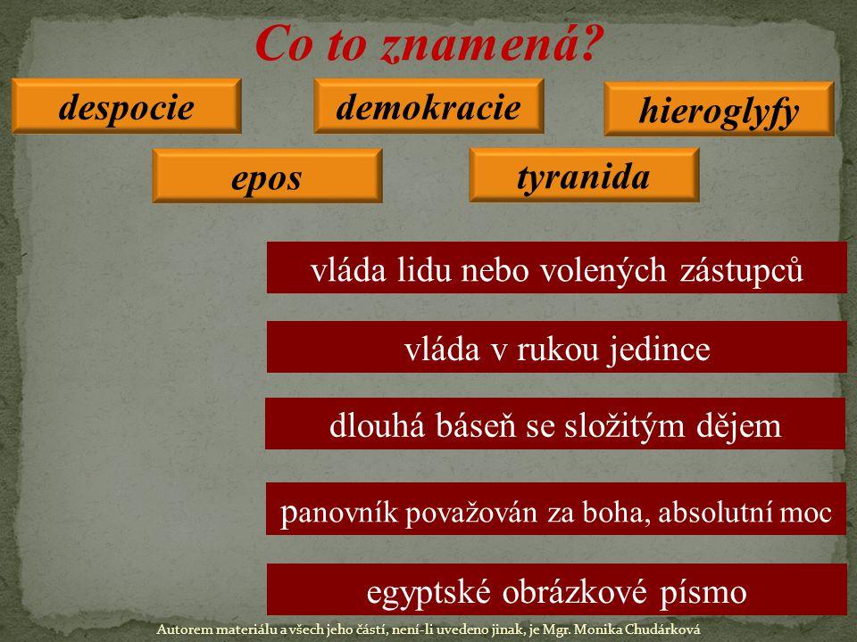 despocie tyranida demokracie hieroglyfy epos Co to znamená? vláda lidu nebo volených zástupců vláda v rukou jedince dlouhá báseň se složitým dějem p a