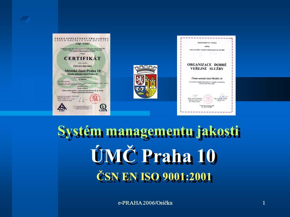 e-PRAHA 2006/Osička1 Systém managementu jakosti ÚMČ Praha 10 ČSN EN ISO 9001:2001 Systém managementu jakosti ÚMČ Praha 10 ČSN EN ISO 9001:2001