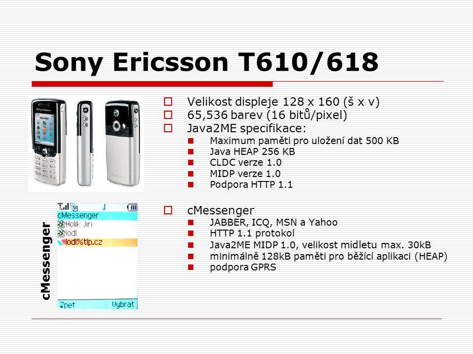 Sony Ericsson T610/618  Velikost displeje 128 x 160 (š x v)  65,536 barev (16 bitů/pixel)  Java2ME specifikace: Maximum paměti pro uložení dat 500