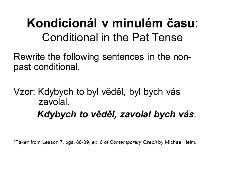 Kondicionál v minulém času: Conditional in the Pat Tense Rewrite the following sentences in the non- past conditional.