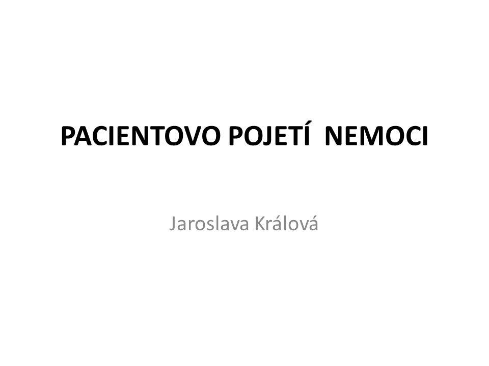 PACIENTOVO POJETÍ NEMOCI Jaroslava Králová