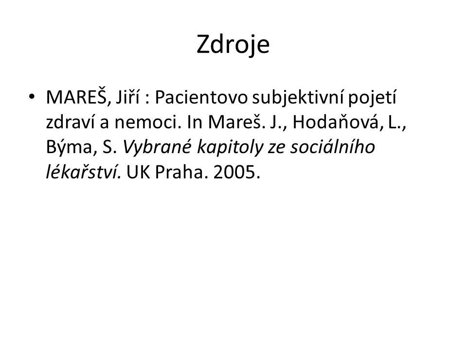 Zdroje MAREŠ, Jiří : Pacientovo subjektivní pojetí zdraví a nemoci.