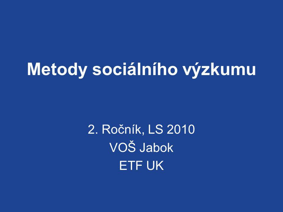 Metody sociálního výzkumu 2. Ročník, LS 2010 VOŠ Jabok ETF UK