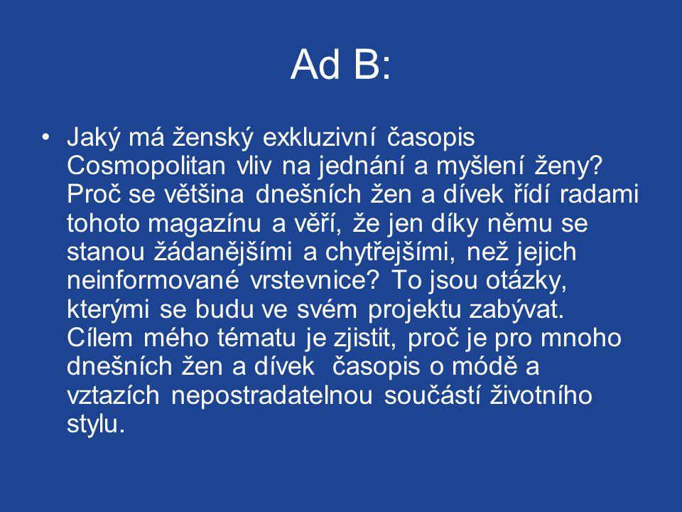 Ad B: Jaký má ženský exkluzivní časopis Cosmopolitan vliv na jednání a myšlení ženy.