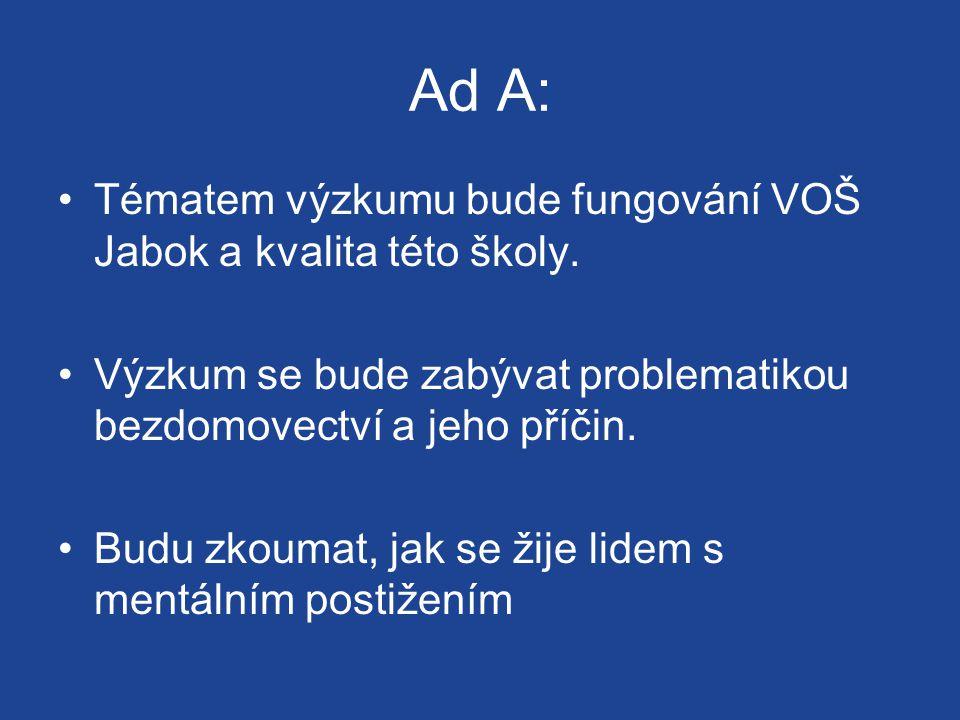 Ad A: Tématem výzkumu bude fungování VOŠ Jabok a kvalita této školy.