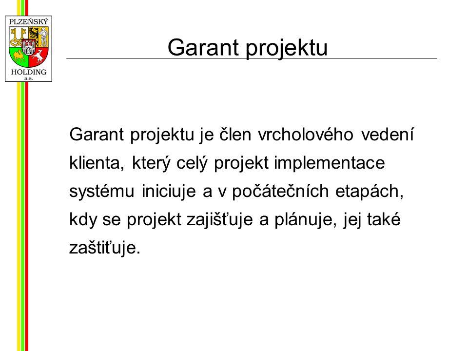 Garant projektu Garant projektu je člen vrcholového vedení klienta, který celý projekt implementace systému iniciuje a v počátečních etapách, kdy se projekt zajišťuje a plánuje, jej také zaštiťuje.