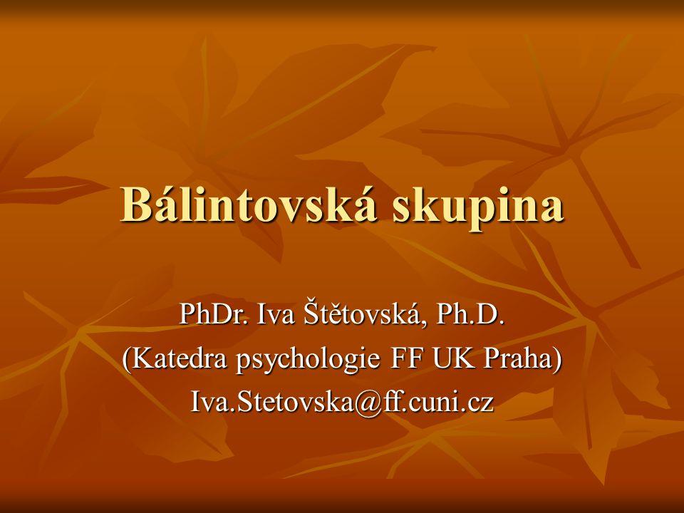 Bálintovská skupina PhDr. Iva Štětovská, Ph.D. (Katedra psychologie FF UK Praha) Iva.Stetovska@ff.cuni.cz