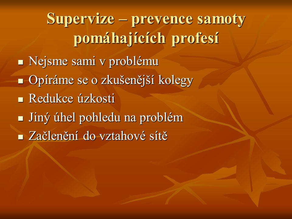 Supervize – prevence samoty pomáhajících profesí Nejsme sami v problému Nejsme sami v problému Opíráme se o zkušenější kolegy Opíráme se o zkušenější