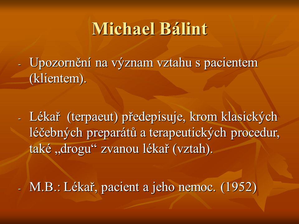 Michael Bálint - Upozornění na význam vztahu s pacientem (klientem). - Lékař (terpaeut) předepisuje, krom klasických léčebných preparátů a terapeutick