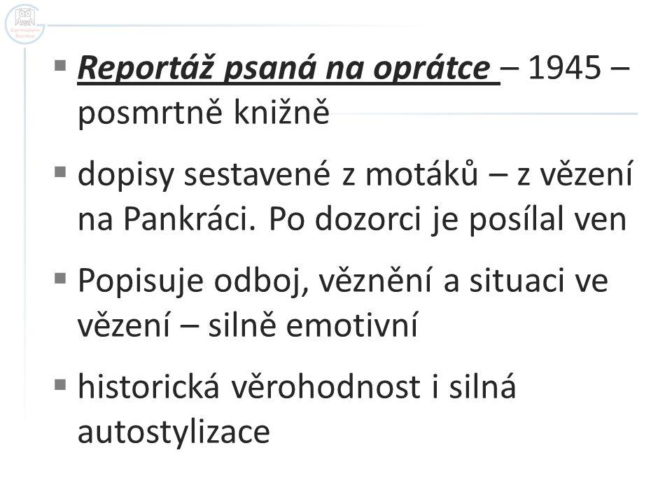 Reportáž psaná na oprátce – 1945 – posmrtně knižně  dopisy sestavené z motáků – z vězení na Pankráci.