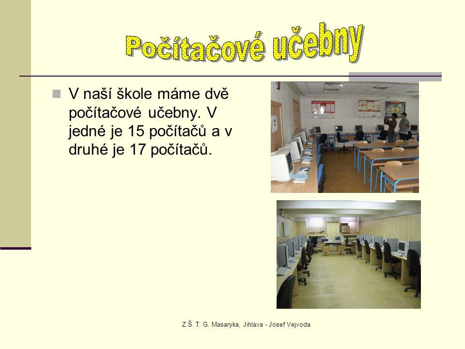 Z.Š. T. G. Masaryka, Jihlava - Josef Vejvoda V naší škole máme dvě počítačové učebny. V jedné je 15 počítačů a v druhé je 17 počítačů.
