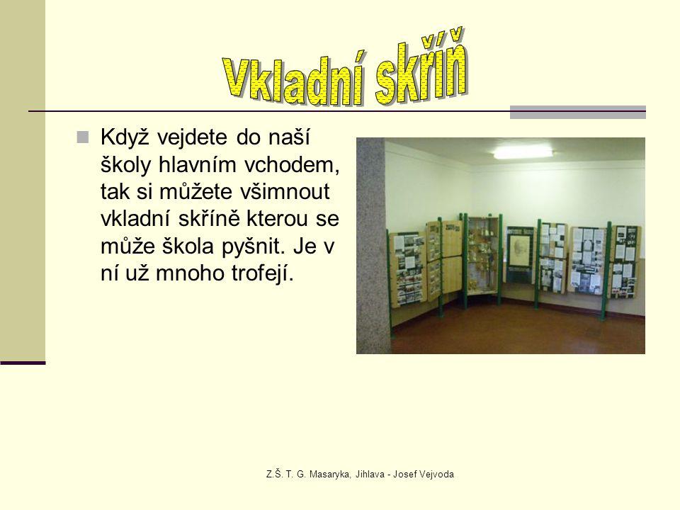 Z.Š. T. G. Masaryka, Jihlava - Josef Vejvoda Když vejdete do naší školy hlavním vchodem, tak si můžete všimnout vkladní skříně kterou se může škola py