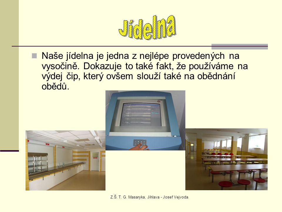 Z.Š. T. G. Masaryka, Jihlava - Josef Vejvoda Naše jídelna je jedna z nejlépe provedených na vysočině. Dokazuje to také fakt, že používáme na výdej čip