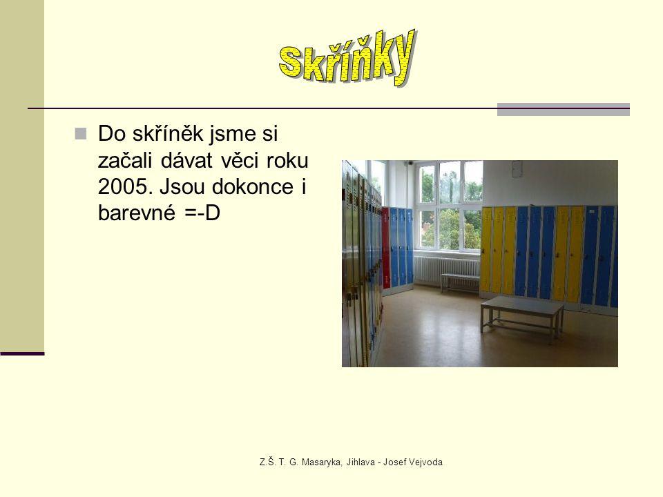Z.Š. T. G. Masaryka, Jihlava - Josef Vejvoda Do skříněk jsme si začali dávat věci roku 2005. Jsou dokonce i barevné =-D