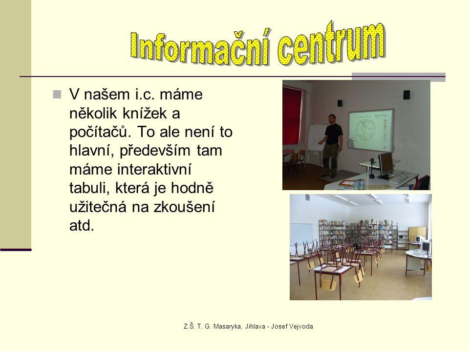 Z.Š. T. G. Masaryka, Jihlava - Josef Vejvoda V našem i.c. máme několik knížek a počítačů. To ale není to hlavní, především tam máme interaktivní tabul