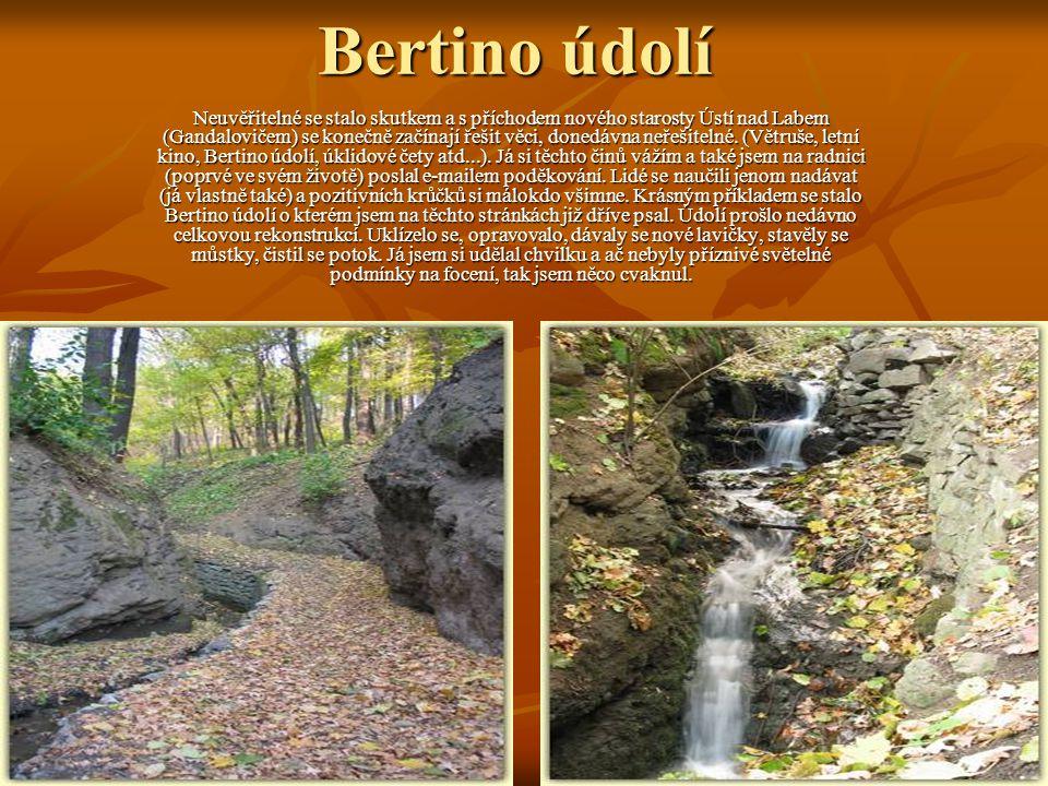 Bertino údolí Neuvěřitelné se stalo skutkem a s příchodem nového starosty Ústí nad Labem (Gandalovičem) se konečně začínají řešit věci, donedávna neřešitelné.