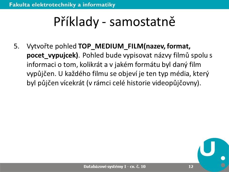 Příklady - samostatně 5.Vytvořte pohled TOP_MEDIUM_FILM(nazev, format, pocet_vypujcek).