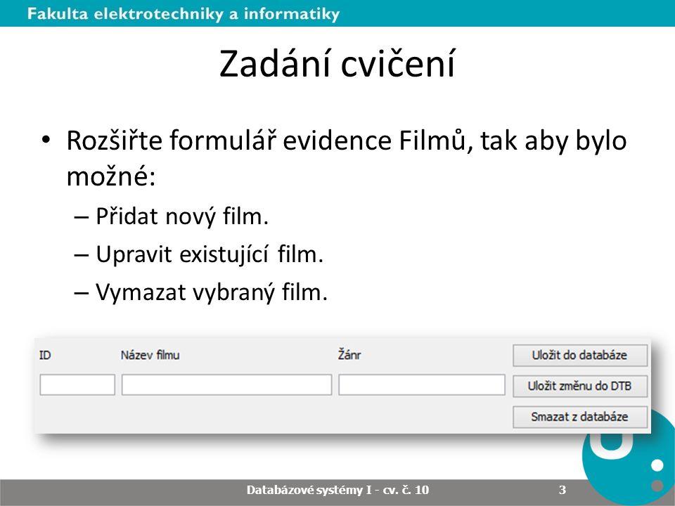 Zadání cvičení Rozšiřte formulář evidence Filmů, tak aby bylo možné: – Přidat nový film.