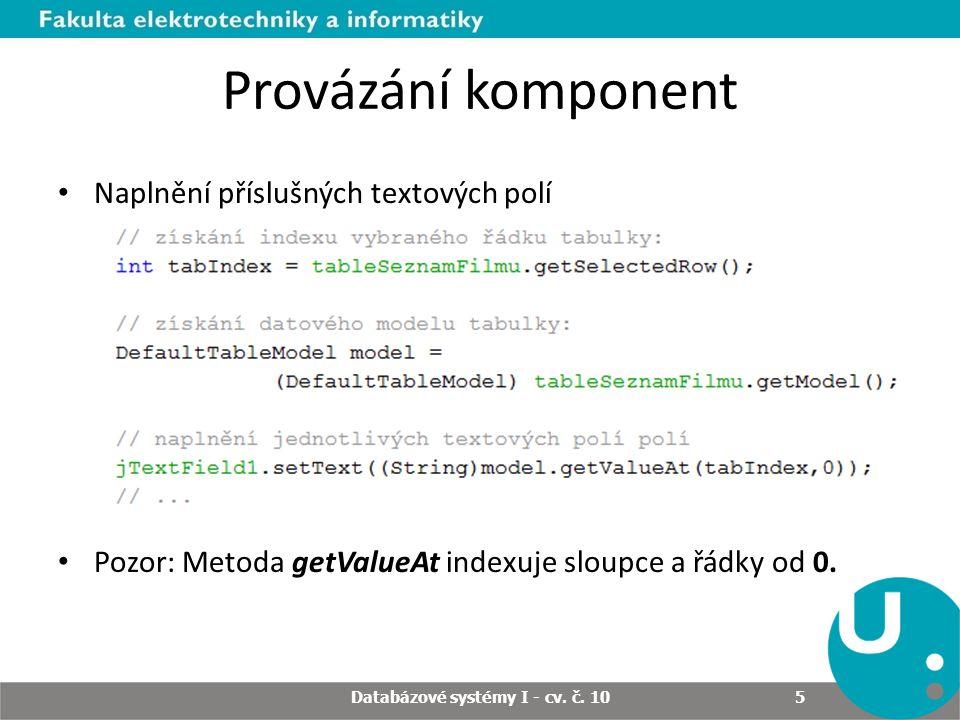 Provázání komponent Naplnění příslušných textových polí Pozor: Metoda getValueAt indexuje sloupce a řádky od 0.
