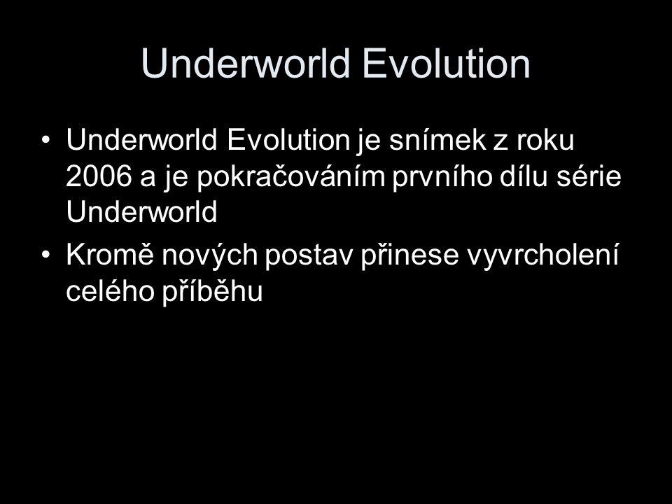 Underworld Evolution Underworld Evolution je snímek z roku 2006 a je pokračováním prvního dílu série Underworld Kromě nových postav přinese vyvrcholení celého příběhu