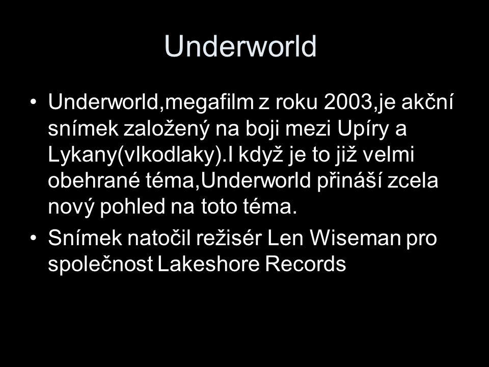 Underworld Underworld,megafilm z roku 2003,je akční snímek založený na boji mezi Upíry a Lykany(vlkodlaky).I když je to již velmi obehrané téma,Underworld přináší zcela nový pohled na toto téma.